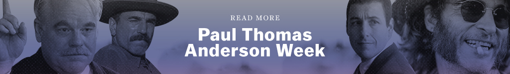Read more: Paul Thomas Anderson Week