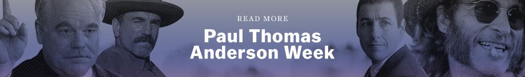 Read more: Paul Thomas Anderson Week